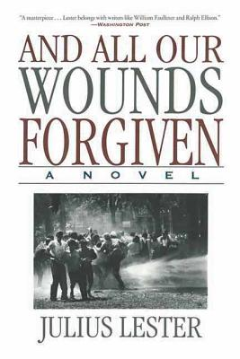 Click for more detail about And All Our Wounds Forgiven: A Novel by Julius Lester