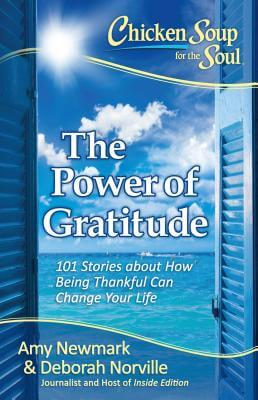 Click for more detail about Chicken Soup for the Soul: The Power of Gratitude: 101 Stories about How Being Thankful Can Change Your Life by Amy Newmark and Deborah Norville