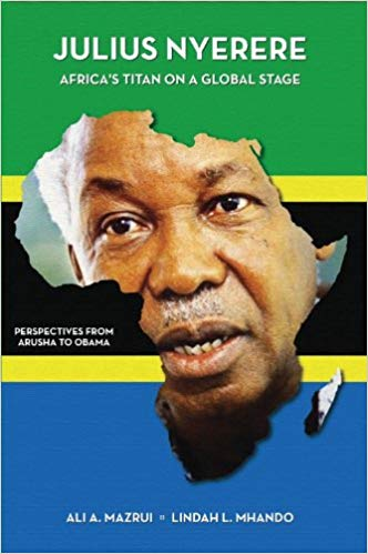 Click for more detail about Julius Nyerere, Africa's Titan on a Global Stage: Perspectives from Arusha to Obama by Ali Mazrui