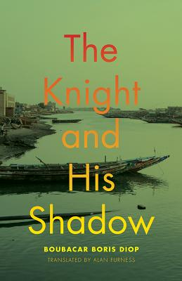 Click for more detail about The Knight and His Shadow (African Humanities and the Arts) by Boubacar Boris Diop