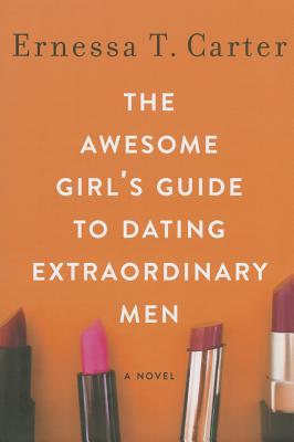 Book Cover The Awesome Girl's Guide to Dating Extraordinary Men by Ernessa T. Carter