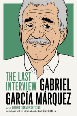 Click for more detail about Gabriel Garcia Marquez: The Last Interview: and Other Conversation by Gabriel Garcia Marquez