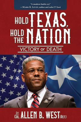 Click for more detail about Hold Texas, Hold the Nation: Victory or Death by Allen Bernard West