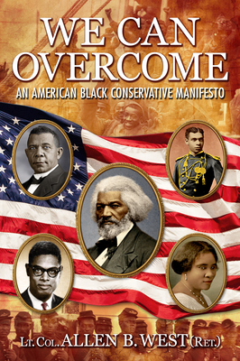 Click for more detail about We Can Overcome: An American Black Conservative Manifesto by Allen Bernard West