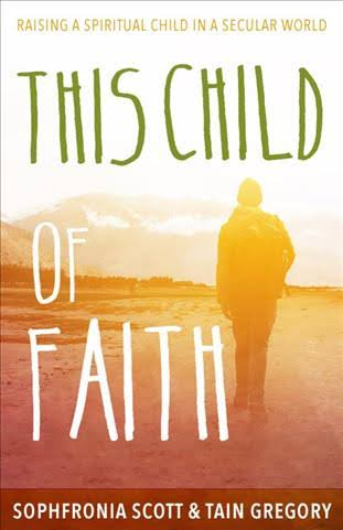 Click for more detail about This Child of Faith: Raising a Spiritual Being in a Secular World by Sophfronia Scott