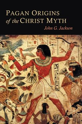 Click for more detail about Pagan Origins of the Christ Myth by John G. Jackson