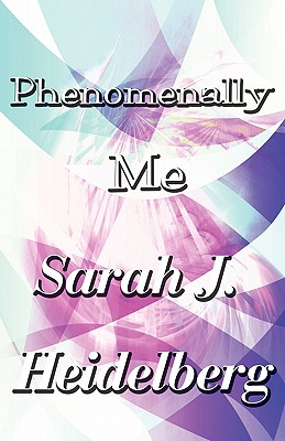 Click for more detail about Phenomenally Me by Sarah J. Heidelberg