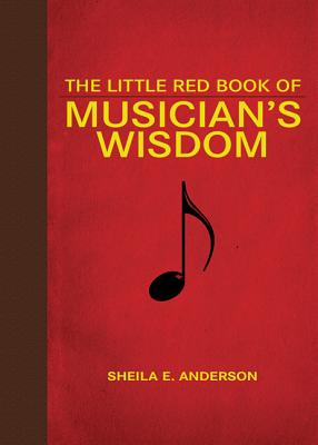 Click for more detail about The Little Red Book of Musician's Wisdom (Little Red Books) by Sheila E. Anderson