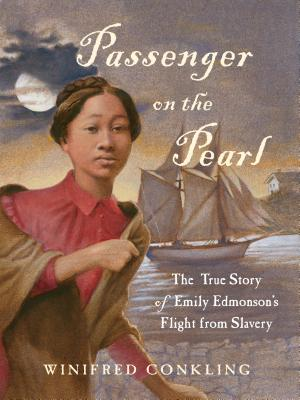 Click for more detail about Passenger on the Pearl: The True Story of Emily Edmonson's Flight from Slavery by Winifred Conkling