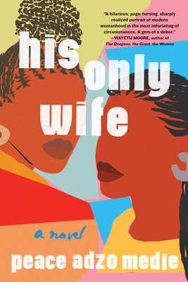 Click for more detail about His Only Wife by Peace Adzo Medie