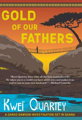 Click for more detail about Gold of Our Fathers (A Darko Dawson Mystery) by Kwei Quartey