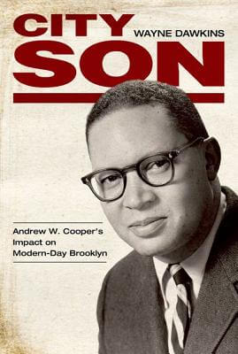 Click for more detail about City Son: Andrew W. Cooper's Impact On Modern-Day Brooklyn by Wayne Dawkins
