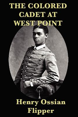 Click for more detail about The Colored Cadet at West Point by Henry Ossian Flipper