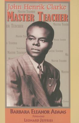 Click for more detail about John Henrik Clarke: Master Teacher by Barbara Eleanor Adams