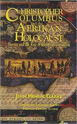Click for a larger image of Christopher Columbus and the Afrikan Holocaust: Slavery and the Rise of European Capitalism