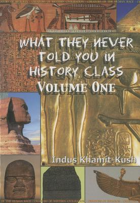 Click for more detail about What They Never Told You in History Class, Volume 1 by Indus Khamit-Kush