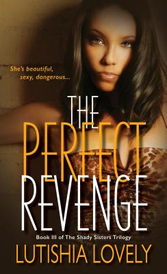 Click for more detail about The Perfect Revenge (The Shady Sisters Trilogy) by Lutishia Lovely