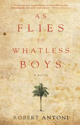 Click for more detail about As Flies to Whatless Boys by Robert Antoni