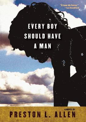 Click for more detail about Every Boy Should Have a Man by Preston L. Allen