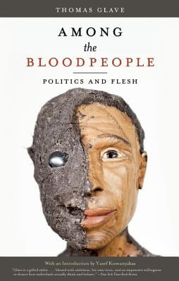 Click for more detail about Among the Bloodpeople: Politics and Flesh by Thomas Glave