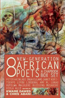 Click for more detail about Eight New-Generation African Poets: A Chapbook Box Set by Kwame Dawes