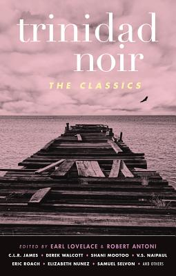 Click for more detail about Trinidad Noir: The Classics (Akashic Noir) by Earl Lovelace and Robert Antoni