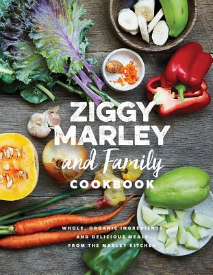 Click for more detail about Ziggy Marley and Family Cookbook: Delicious Meals Made with Whole, Organic Ingredients from the Marley Kitchen by Ziggy Marley