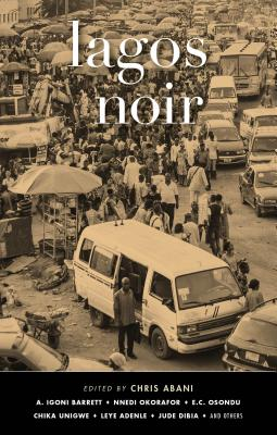 Click for more detail about Lagos Noir by Chris Abani