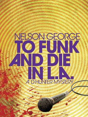 Click for more detail about To Funk and Die in LA (A D Hunter Mystery) by Nelson George