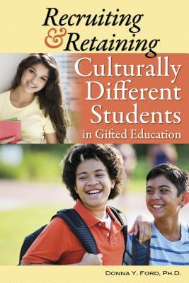 Book Cover Recruiting and Retaining Culturally Different Students in Gifted Education by Donna Ford Ph.D.