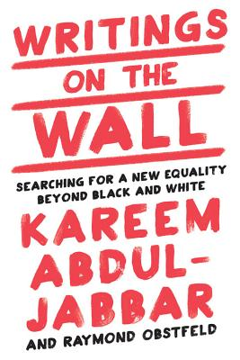 Click for more detail about Writings on the Wall: Searching for a New Equality Beyond Black and White by Kareem Abdul-Jabbar