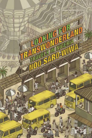 Click for more detail about Looking for Transwonderland: Travels in Nigeria by Noo Saro-Wiwa