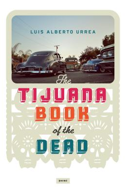 Click for more detail about Tijuana Book of the Dead by Luís Alberto Urrea