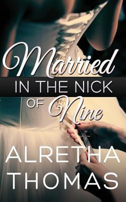 Click for more detail about Married in the Nick of Nine by Alretha Thomas