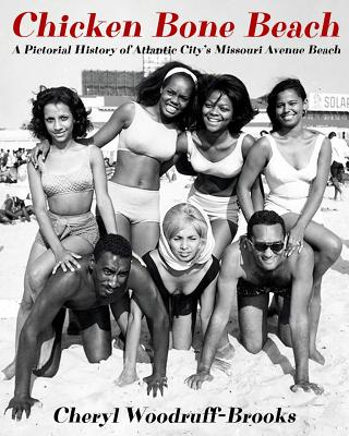 Book Cover Chicken Bone Beach: A Pictorial History of Atlantic City's Missouri Avenue Beach by Cheryl Woodruff-Brooks