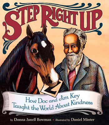 Click for more detail about Step Right Up: How Doc and Jim Key Taught the World about Kindness by Donna Janell Bowman
