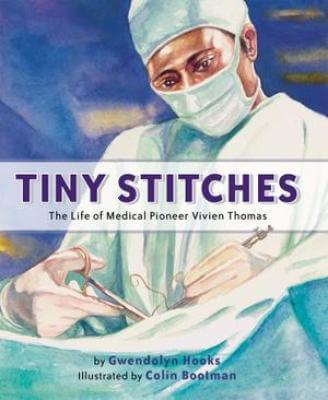 Click for more detail about Tiny Stitches: The Life of Medical Pioneer Vivien Thomas by Gwendolyn Hooks