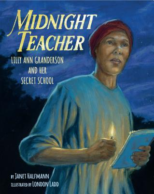 book cover Midnight Teacher: Lilly Ann Granderson and Her Secret School by Janet Halfmann