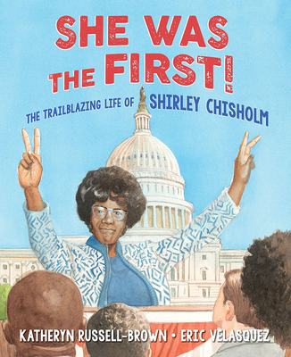 Click for more detail about She Was the First!: The Trailblazing Life of Shirley Chisholm