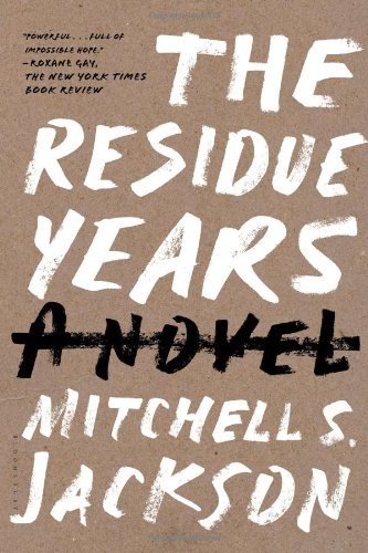 Click for more detail about The Residue Years by Mitchell S. Jackson
