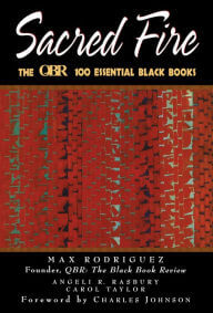 Book Cover Sacred Fire: The QBR 100 Essential Black Books by Max Rodriguez, Angeli R. Rasbury, Carol Taylor, and Charles Johnson