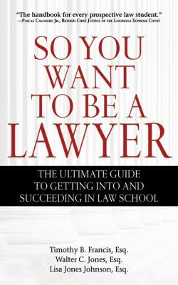 Click for more detail about So You Want to Be a Lawyer: The Ultimate Guide to Getting Into and Succeeding in Law School by Timothy B. Francis, Lisa Jones Johnson, Walter C. Jones, and Lisa Fairchild
