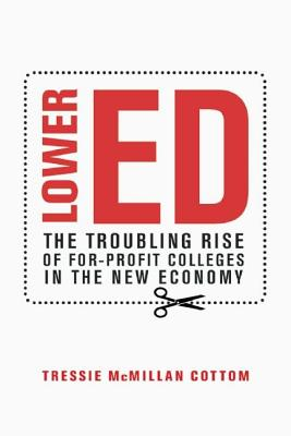 Click for more detail about Lower Ed: The Troubling Rise of For-Profit Colleges in the New Economy by Tressie McMillan Cottom