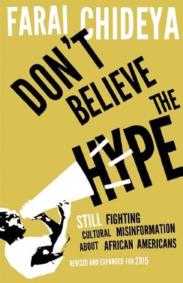 Click for more detail about Don't Believe The Hype: Still Fighting Cultural Misinformation about African Americans by Farai Chideya