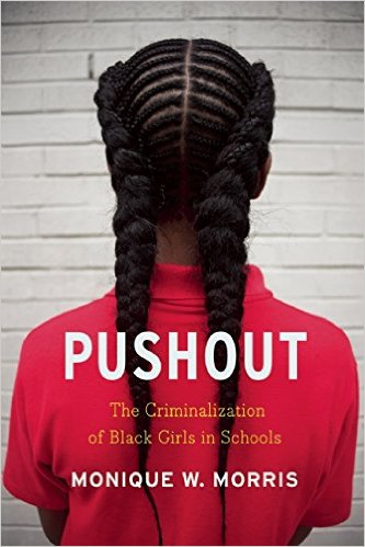 Click for a larger image of Pushout: The Criminalization of Black Girls in Schools