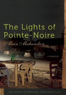 Click for more detail about The Lights of Pointe-Noire: A Memoir by Alain Mabanckou