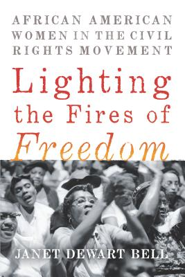 Click for more detail about Lighting the Fires of Freedom: African American Women in the Civil Rights Movement by Janet Dewart Bell