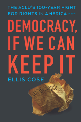 Click for more detail about Democracy, If We Can Keep It: The Aclu's 100-Year Fight for Rights in America by Ellis Cose