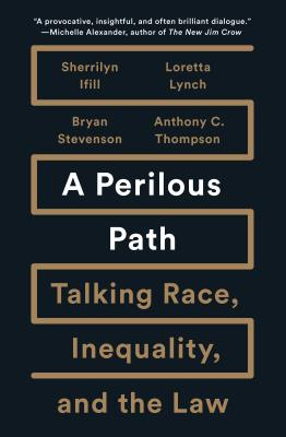 Book Cover A Perilous Path: Talking Race, Inequality, and the Law by Sherrilyn A. Ifill, Loretta Lynch, Bryan Stevenson, and Anthony C. Thompson