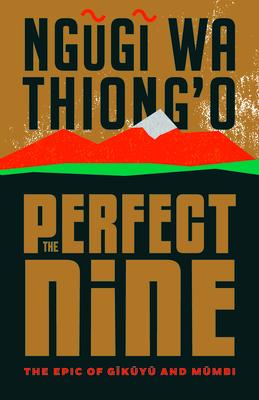 Book Cover The Perfect Nine: The Epic of Gĩkũyũ And Mũmbi by Ngũgĩ wa Thiong'o
